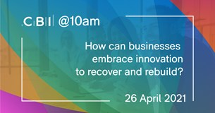 CBI @10am: How can businesses embrace innovation to recover and rebuild?