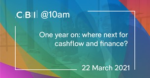 CBI @10am: One year on: where next for cashflow and finance?