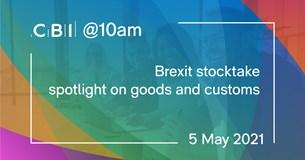 CBI @10am: Brexit stocktake spotlight on goods and customs