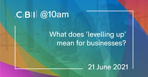 CBI @10am: What does 'levelling up' mean for businesses?