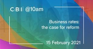 CBI @10am: Business rates: the case for reform